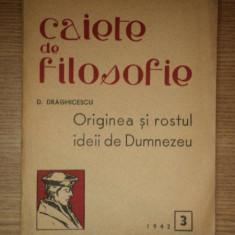 CAIETE DE FILOSOFIE, ORIGINEA SI ROSTUL IDEII DE DUMNEZEU de D. DRAGHICESCU 1942 PREZINTA SUBLINIERI*