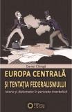 Europa centrala si tentatia federalismului | Daniel Citiriga, Cetatea de Scaun