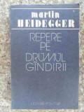 Repere Pe Drumul Gindirii - Martin Heidegger ,533180