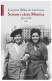 Scrisori catre Monica - Volumul II | Ecaterina Balacioiu-Lovinescu, Humanitas