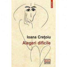 Alegeri dificile - Ioana Cretoiu