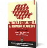 Politica pronatalistă a regimului Ceauşescu (vol. 2): Instituţii şi practici