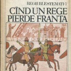 Regii blestemati - Cand un rege pierde Franta - 7, (Ed. Univers)