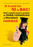 Şi tu poţi lua 10 la BAC! Ghid complet pentru probele de limbă, comunicare şi literatură română
