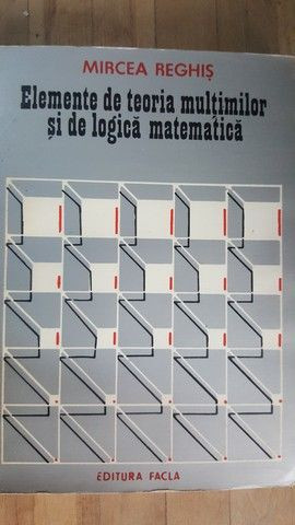 Elemente de teoria multimilor si de logica matematica- Mircea Reghis