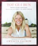 """""""TOT CE-I BUN. Retete usoare, delicioase"""", Gwyneth Paltrow, Julia Turshen, 2016"""