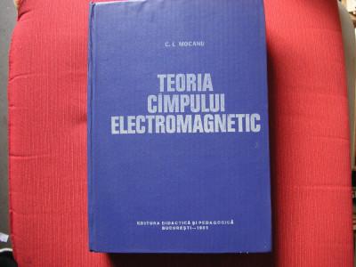 TEORIA CAMPULUI ELECTROMAGNETIC - C.I.MOCANU foto