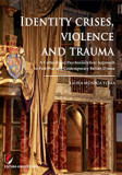 Identity Crises, Violence and Trauma. A Cultural and Psychoanalytical Approach to Post-War and Contemporary British Drama/Laura Monica Toma, universitara