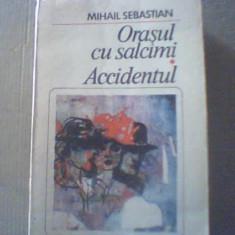 Mihail Sebastian - ORASUL CU SALCAMI * ACCIDENTUL { 1985 }, Alta editura