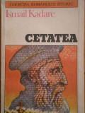 Cetatea - Ismail Kadare ,295351