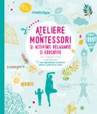 Ateliere Montessori și activități relaxante și educative cu copiii mei. 52 de săptămâni creative pentru părinți și copii