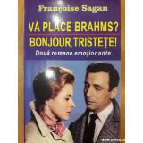 Va place Brahms? Bonjour, tristete!, Francoise Sagan