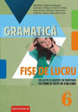 Gramatică. Fise de lucru pe lecții și unități de învățare cu itemi și țeste de evaluare. Clasă a VI-a