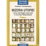 Mizeria utopiei. Criza ideologiei marxiste in Europa Rasariteana - Vladimir Tismaneanu