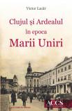 Clujul şi Ardealul în epoca Marii Uniri, de Victor Lazăr