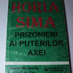 Prizonieri ai puterilor axei, Horia Sima, Editura Gordian Timisoara 1995