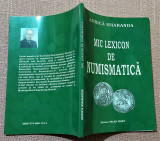 Mic lexicon de numismatica. Editura Oscar Print, 2006 - Aurica Smaranda