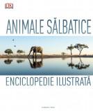 Animale salbatice. Enciclopedie ilustrata | Dk, Litera