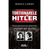 Tortionarele lui Hitler   Wendy Lower