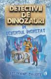 Detectivii de dinozauri in desertul inghetat/Stephanie Baudet, Curtea Veche Publishing