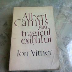 ALBERT CAMUS SAU TRAGICUL EXILULUI - ION VITNER