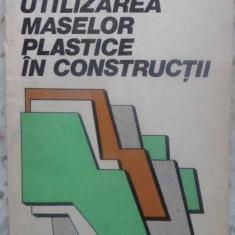 UTILIZAREA MASELOR PLASTICE IN CONSTRUCTII - R. CONSTANTINESCU, M. PLATON, Didactica si Pedagogica