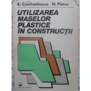 UTILIZAREA MASELOR PLASTICE IN CONSTRUCTII - R. CONSTANTINESCU, M. PLATON