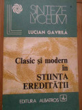 Clasic Si Modern In Stiinta Ereditatii - Lucian Gavrila ,279831