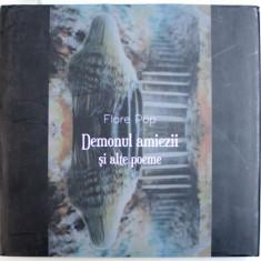 DEMONUL AMIEZII SI ALTE POEME de FLORE POP , 2016 , DEDICATIE*