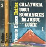 Calatoria Unui Romancier In Jurul Lumii I-III - Vicente Blasco Ibanez