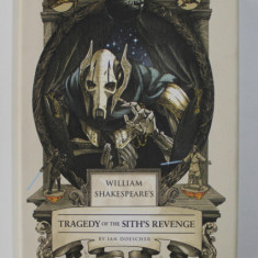 WILLIAM SHAKESPEARE'S TRAGEDY OF THE SITH'S REVENGE by IAN DOESCHER , 2015