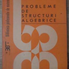 PROBLEME DE STRUCTURI ALGEBRICE - C. NASTASESCU, G. ANDREI, M. TENE, I. OTARASAN