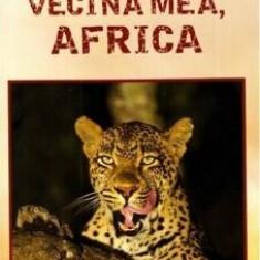 Cumpara ieftin Vecina mea Africa/Nicolae Melinescu