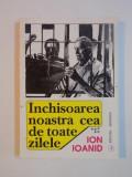 INCHISOAREA NOASTRA CEA DE TOATE ZILELE de IOAN IOANID, VOL V 1996