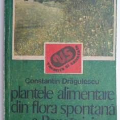 Plantele alimentare din flora spontana a Romaniei – Constantin Dragulescu