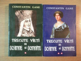 C-tin Gane - Trecute vieți de doamne și domnițe ( 2 vol. )