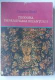 (C448) CHARLES DIEHL - TEODORA, IMPARATEASA BIZANTULUI