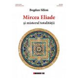 Mircea Eliade si misterul totalitatii | Bogdan Silion, Eikon