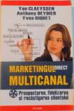 MARKETINGUL DIRECT MULTICANAL , PROSPECTAREA, FIDELIZAREA SI RECASTIGAREA CLIENTULUI de YAN CLAEYSSEN , ANTHONY DEYDIER , YVES RIQUET , 2009