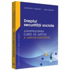 Dreptul securitatii sociale. Jurisprudenta Curtii de Justitie a Uniunii Europene   Adrian M. Truichici, Luiza Neagu