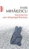 Socio-hai-hui prin Arhipelagul Romania | Vintila Mihailescu, Polirom