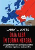 Oaia alba in turma neagra. Politica de securitate a Romaniei in perioada razboiului rece/Larry Watts, Rao