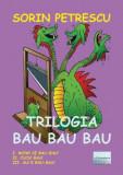 Trilogia Bau Bau Bau/Sorin Petrescu