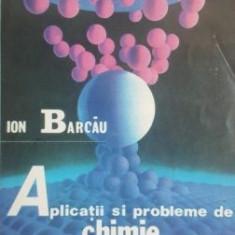 Aplicatii si probleme de chimie pentru bacalaureat si examene de admitere - Ion Barcau