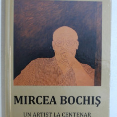 MIRCEA BOCHIS - UN ARTIST LA CENTENAR de TEODOR ARDELEAN , EDITIE BILINGVA ROMANA - FRANCEZA , 2018