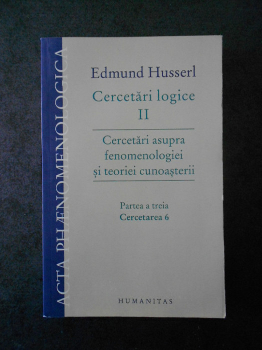 EDMUND HUSSERL - CERCETARI ASUPRA FENOMENOLOGIEI SI TEORIEI CUNOASTERII  vol. 3