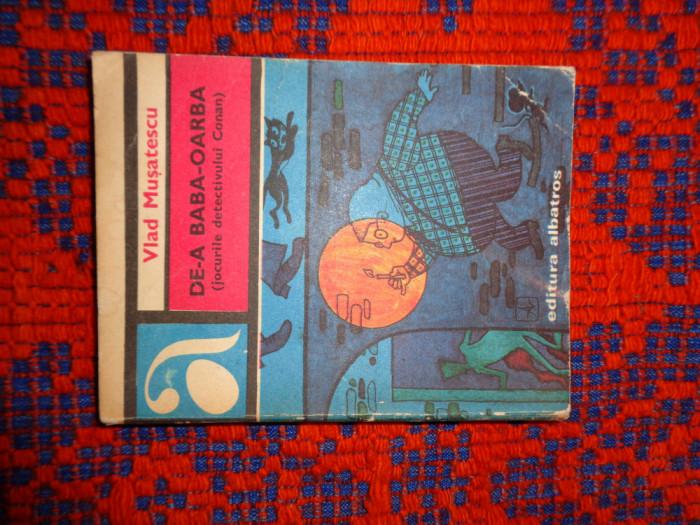 De-a baba-oarba (jocurile detectivului Conan )- Vlad Musatescu311pagini,an1976