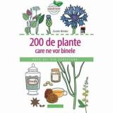 200 de plante care ne vor binele. Date noi din cercetare/Larousse Carole Minker