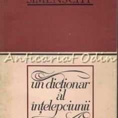 Un Dictionar Al Intelepciunii. Cugetari Antice Si Moderne II - Theofil Simenschy