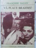 VA PLACE BRAHMS?-FRANCOISE SAGAN